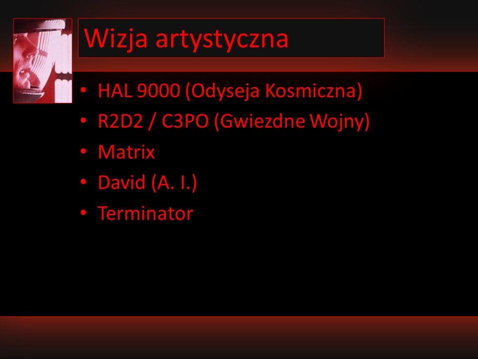 Wizja artystyczna HAL 9000 (Odyseja Kosmiczna) R2D2 / C3PO (Gwiezdne Wojny) Matrix David (A. I.) Terminator