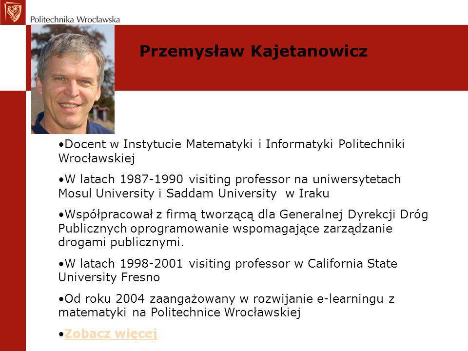 Przemysław Kajetanowicz Docent w Instytucie Matematyki i Informatyki Politechniki Wrocławskiej W latach 1987-1990 visiting professor na uniwersytetach