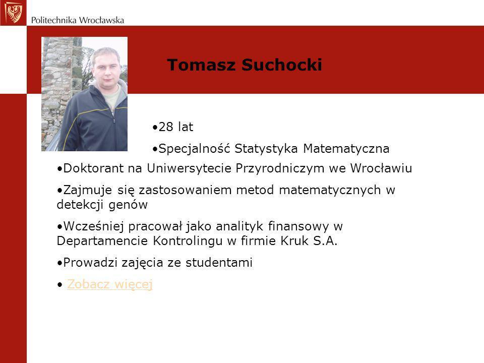 Tomasz Suchocki 28 lat Specjalność Statystyka Matematyczna Doktorant na Uniwersytecie Przyrodniczym we Wrocławiu Zajmuje się zastosowaniem metod matem