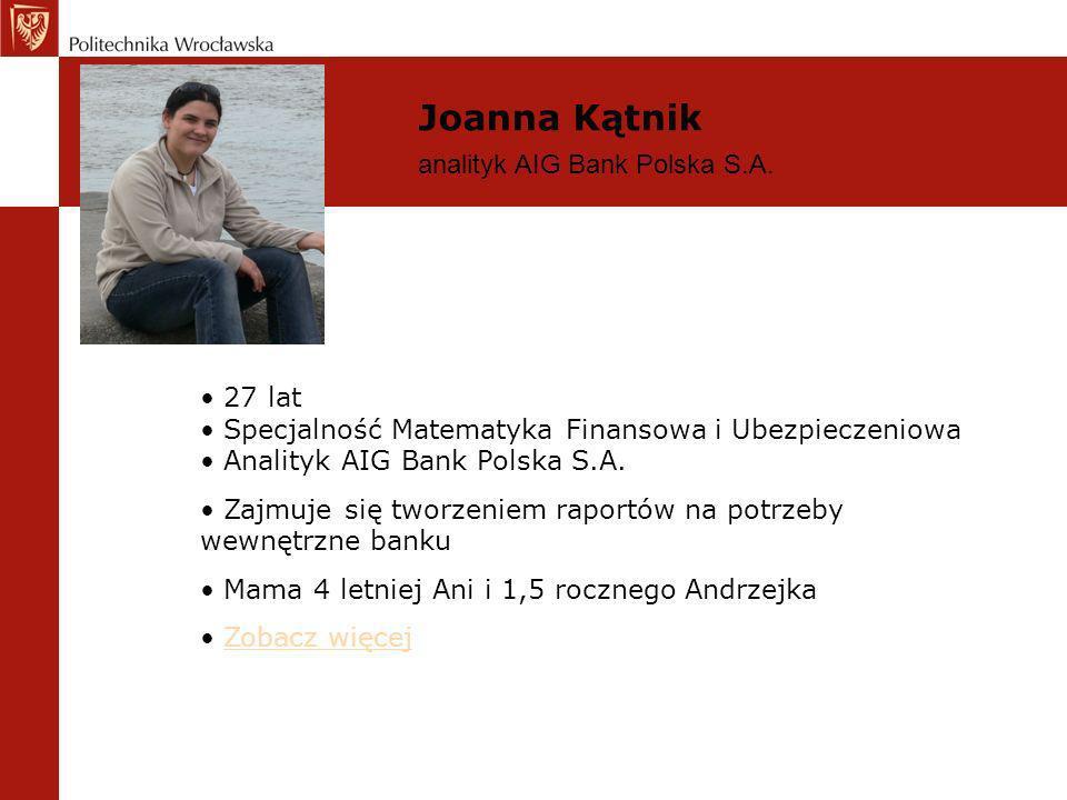 Joanna Kątnik analityk AIG Bank Polska S.A. 27 lat Specjalność Matematyka Finansowa i Ubezpieczeniowa Analityk AIG Bank Polska S.A. Zajmuje się tworze