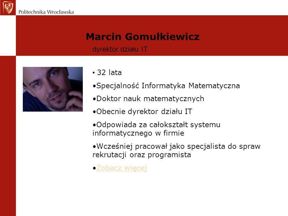 Marcin Gomułkiewicz dyrektor działu IT 32 lata Specjalność Informatyka Matematyczna Doktor nauk matematycznych Obecnie dyrektor działu IT Odpowiada za