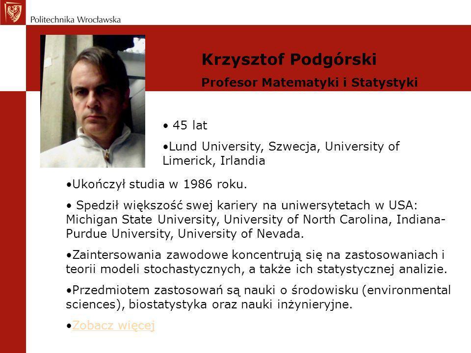 Krzysztof Podgórski Profesor Matematyki i Statystyki 45 lat Lund University, Szwecja, University of Limerick, Irlandia Ukończył studia w 1986 roku. Sp