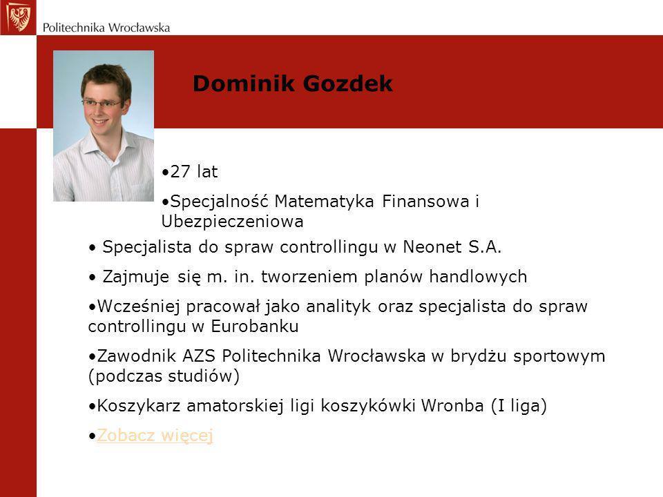 27 lat Specjalność Matematyka Finansowa i Ubezpieczeniowa Dominik Gozdek Specjalista do spraw controllingu w Neonet S.A. Zajmuje się m. in. tworzeniem