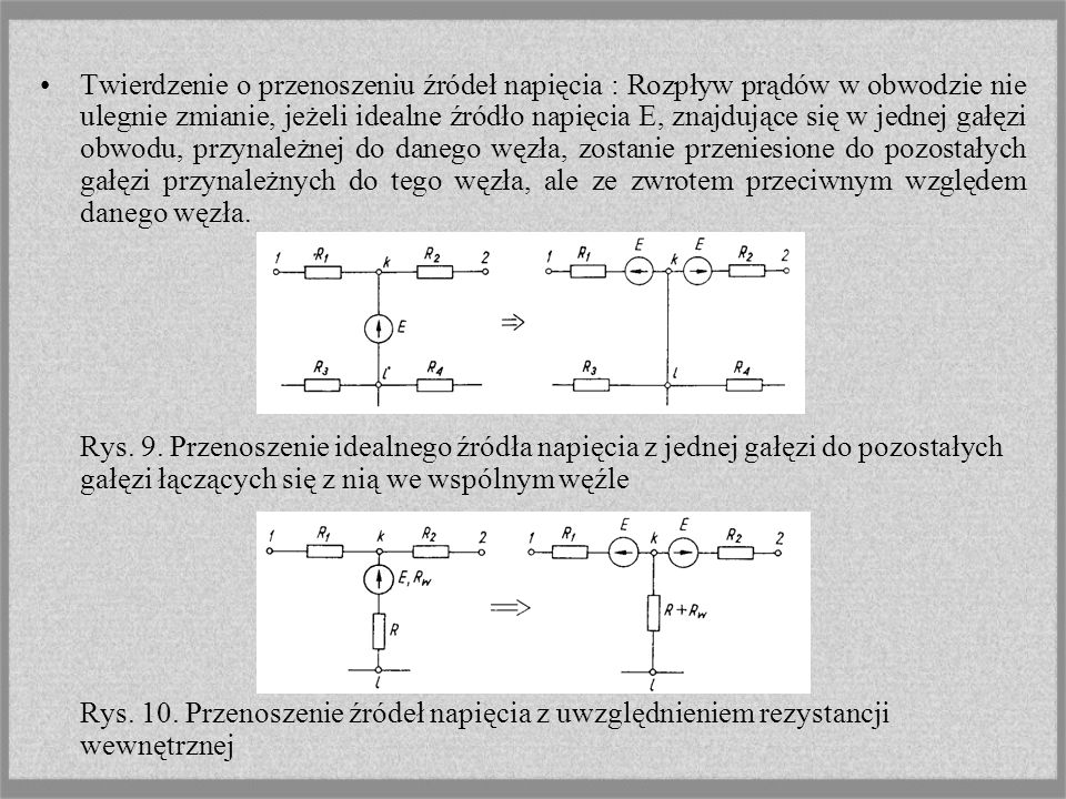 Twierdzenie o przenoszeniu źródeł napięcia : Rozpływ prądów w obwodzie nie ulegnie zmianie, jeżeli idealne źródło napięcia E, znajdujące się w jednej