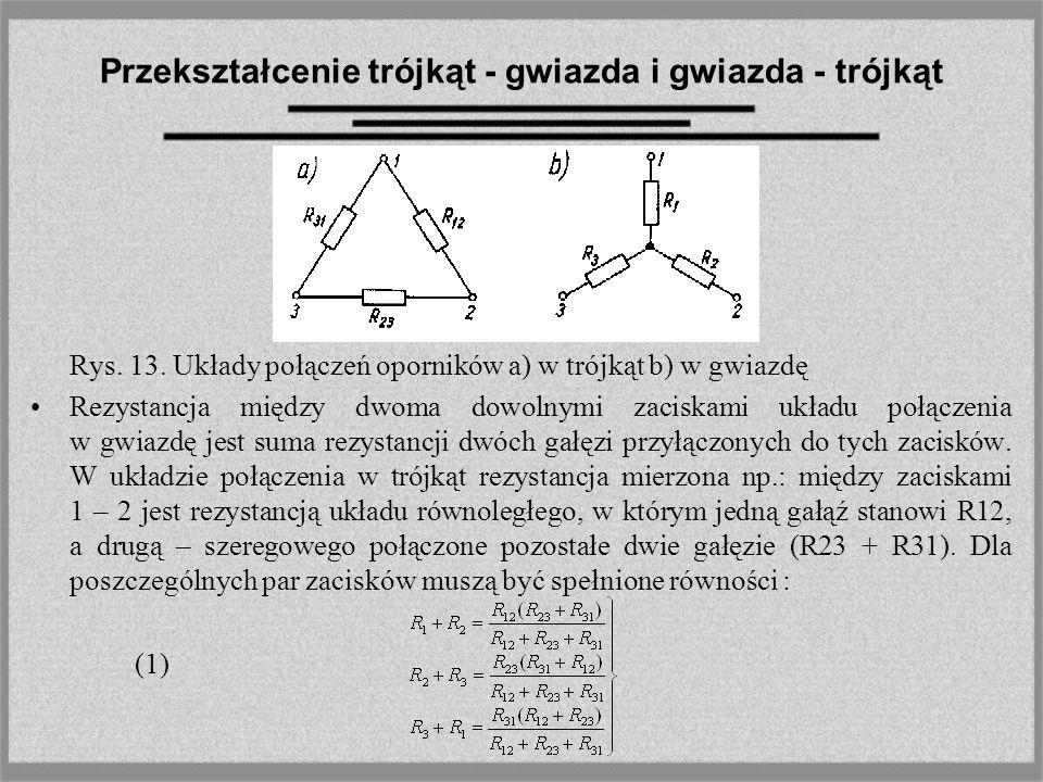 Przekształcenie trójkąt - gwiazda i gwiazda - trójkąt Rys. 13. Układy połączeń oporników a) w trójkąt b) w gwiazdę Rezystancja między dwoma dowolnymi