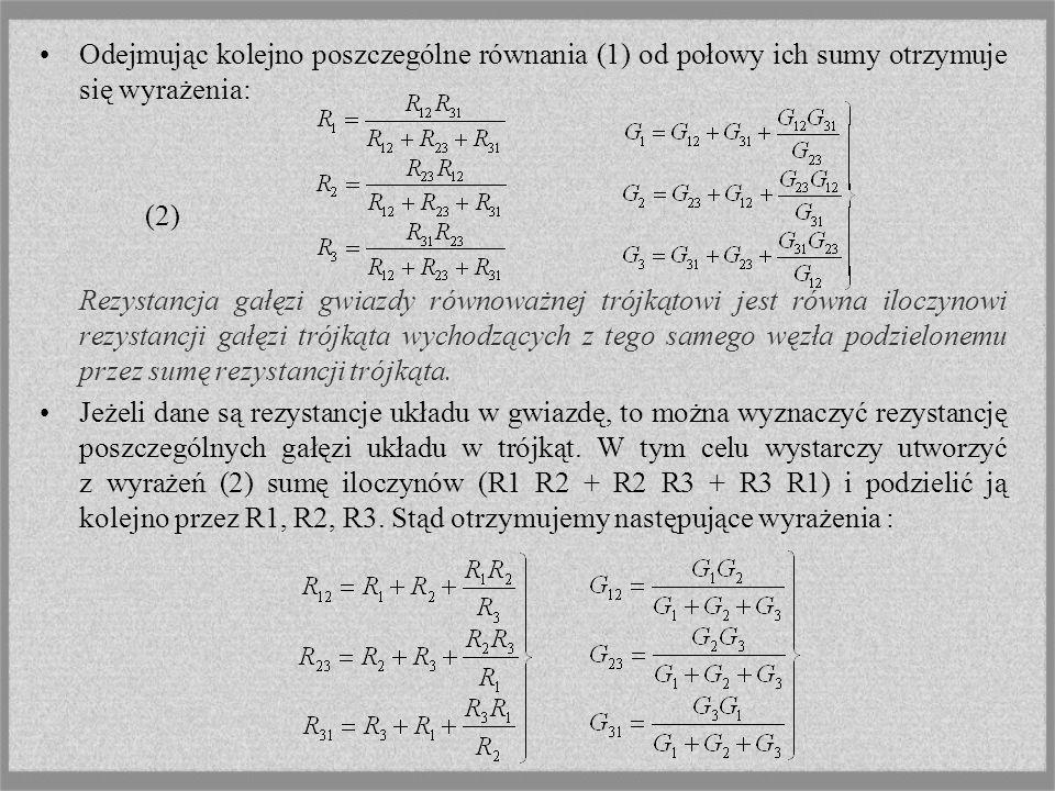 Odejmując kolejno poszczególne równania (1) od połowy ich sumy otrzymuje się wyrażenia: (2) Rezystancja gałęzi gwiazdy równoważnej trójkątowi jest rów