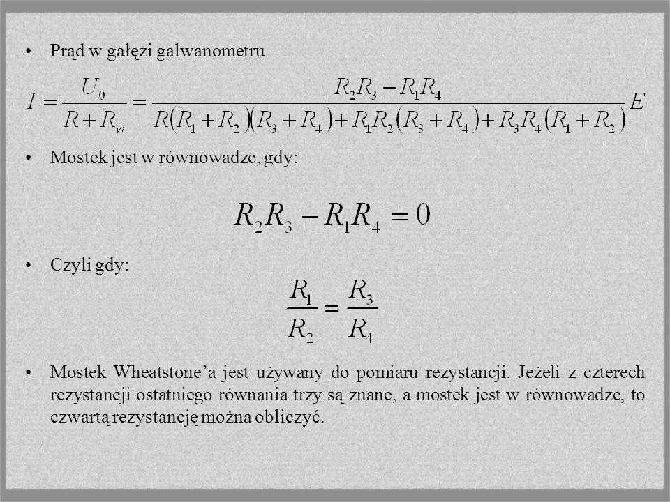 Prąd w gałęzi galwanometru Mostek jest w równowadze, gdy: Czyli gdy: Mostek Wheatstonea jest używany do pomiaru rezystancji. Jeżeli z czterech rezysta