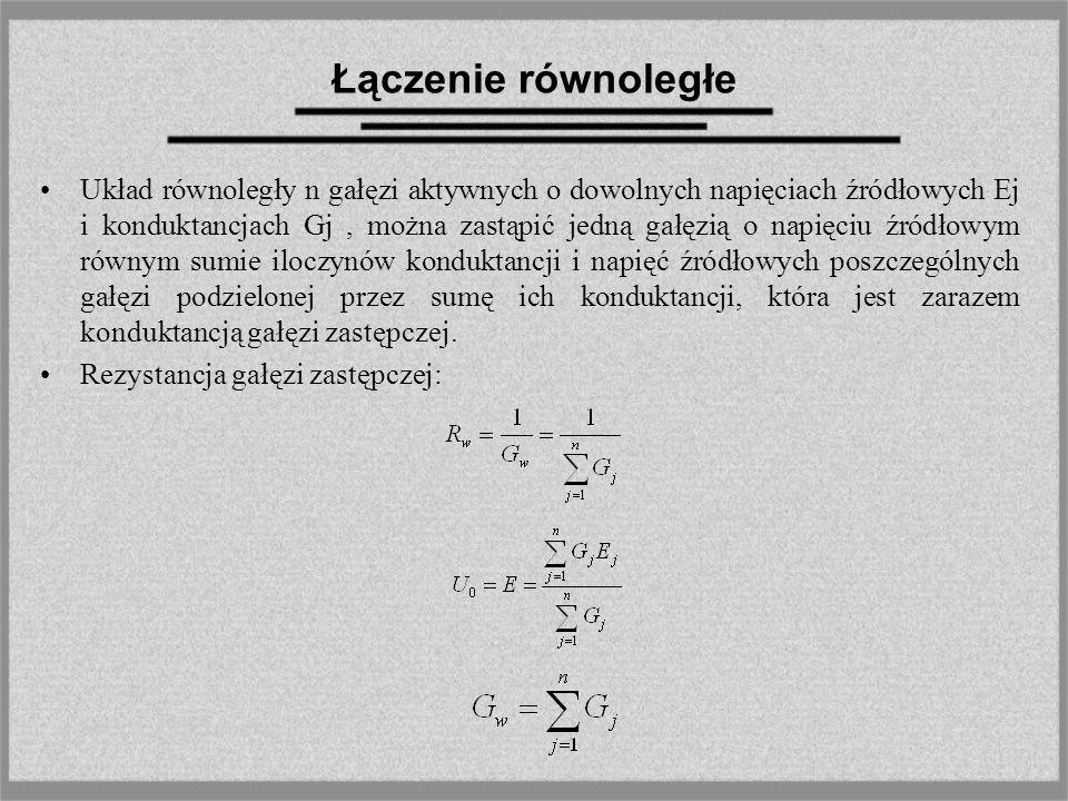Łączenie równoległe Układ równoległy n gałęzi aktywnych o dowolnych napięciach źródłowych Ej i konduktancjach Gj, można zastąpić jedną gałęzią o napię