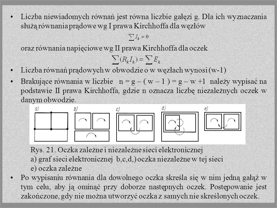 Liczba niewiadomych równań jest równa liczbie gałęzi g. Dla ich wyznaczania służą równania prądowe wg I prawa Kirchhoffa dla węzłów oraz równania napi