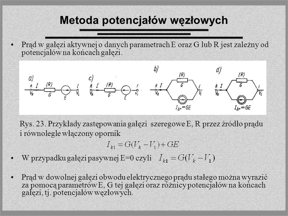 Metoda potencjałów węzłowych Prąd w gałęzi aktywnej o danych parametrach E oraz G lub R jest zależny od potencjałów na końcach gałęzi. W przypadku gał