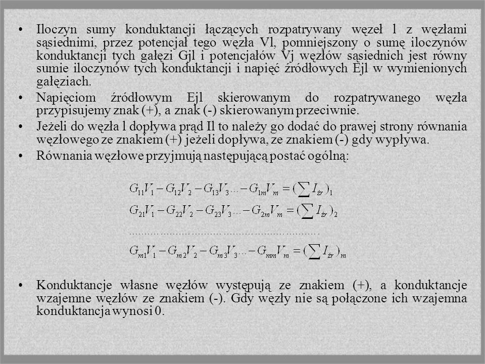 Iloczyn sumy konduktancji łączących rozpatrywany węzeł l z węzłami sąsiednimi, przez potencjał tego węzła Vl, pomniejszony o sumę iloczynów konduktanc