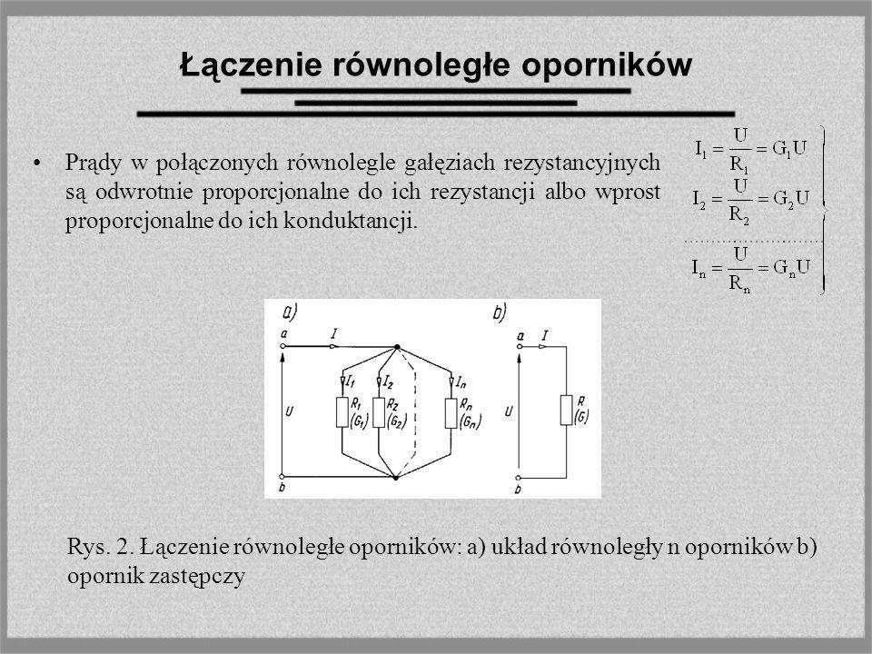 Łączenie równoległe oporników Prądy w połączonych równolegle gałęziach rezystancyjnych są odwrotnie proporcjonalne do ich rezystancji albo wprost prop