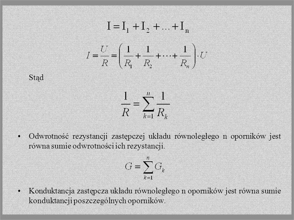 Stąd Odwrotność rezystancji zastępczej układu równoległego n oporników jest równa sumie odwrotności ich rezystancji. Konduktancja zastępcza układu rów