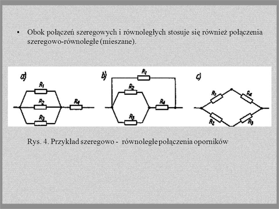 Obok połączeń szeregowych i równoległych stosuje się również połączenia szeregowo-równoległe (mieszane). Rys. 4. Przykład szeregowo - równoległe połąc