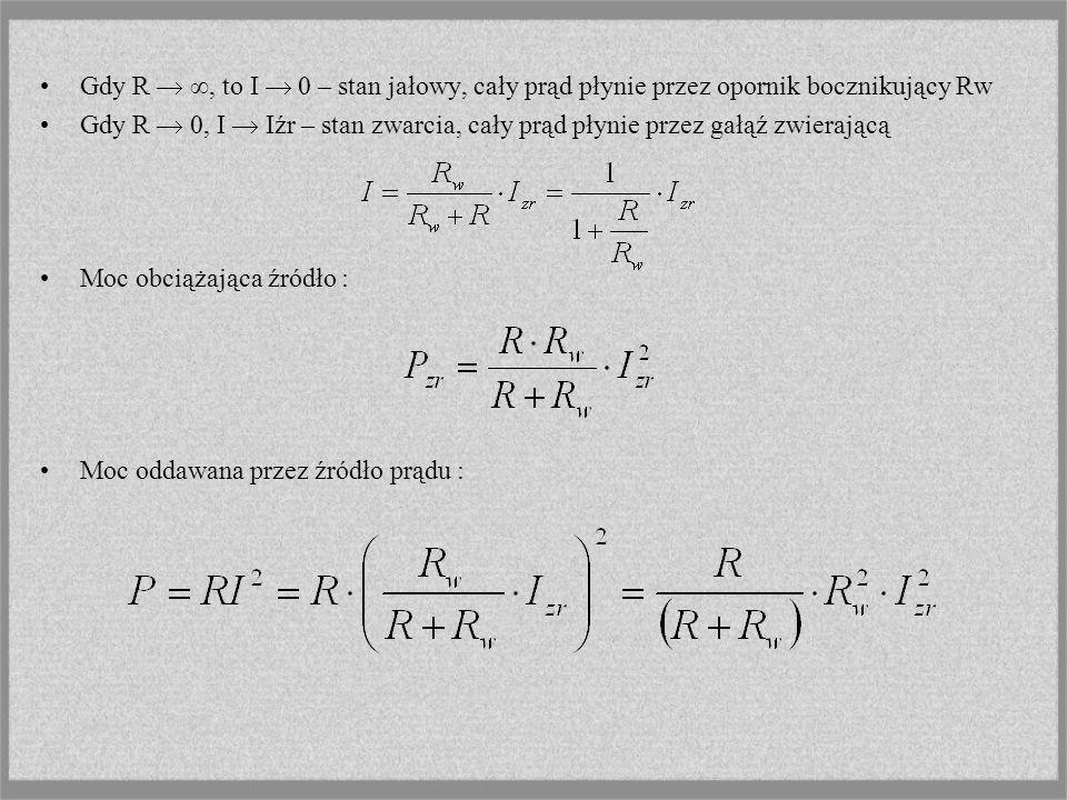 Gdy R, to I 0 – stan jałowy, cały prąd płynie przez opornik bocznikujący Rw Gdy R 0, I Iźr – stan zwarcia, cały prąd płynie przez gałąź zwierającą Moc