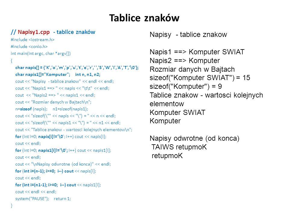 Tablice znaków // Napisy1.cpp - tablice znaków #include int main(int argc, char *argv[]) { char napis[] = {'K','o','m','p','u','t','e','r',' ','S','W'