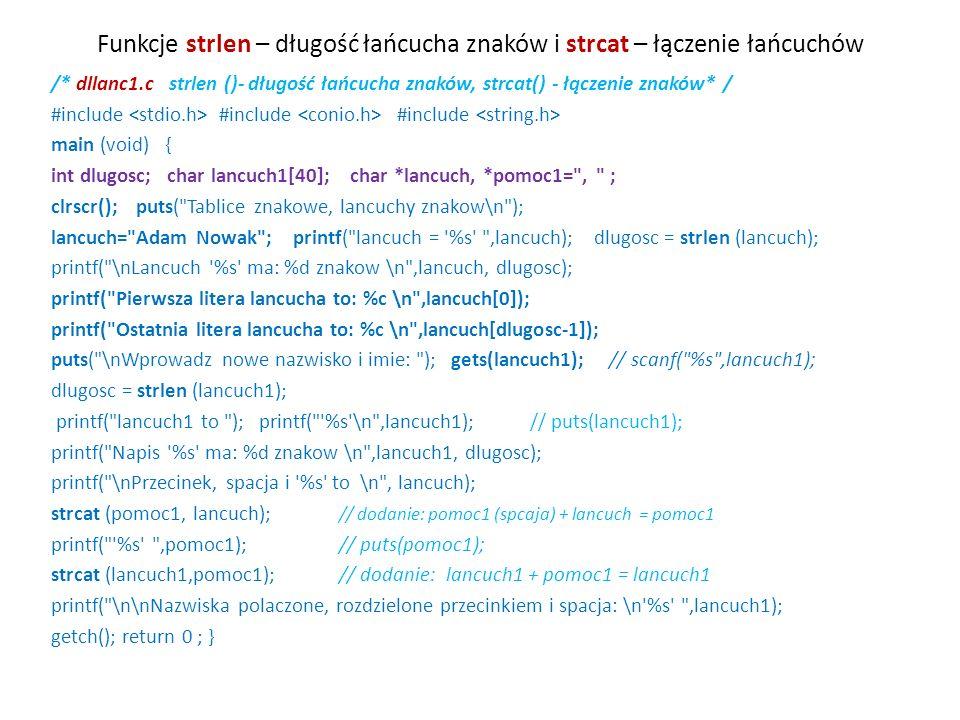 Funkcje strlen – długość łańcucha znaków i strcat – łączenie łańcuchów /* dllanc1.c strlen ()- długość łańcucha znaków, strcat() - łączenie znaków* /