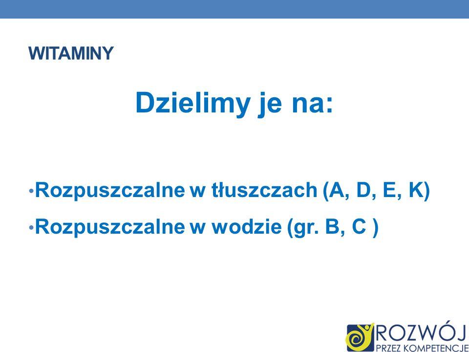 WITAMINY Dzielimy je na: Rozpuszczalne w tłuszczach (A, D, E, K) Rozpuszczalne w wodzie (gr. B, C )