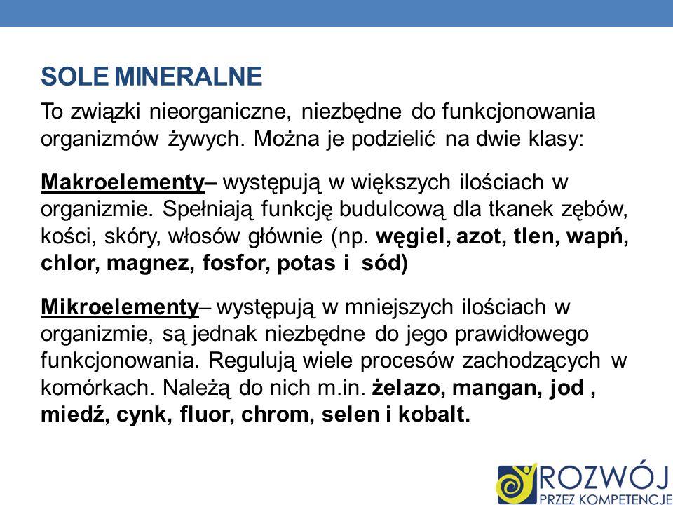 SOLE MINERALNE To związki nieorganiczne, niezbędne do funkcjonowania organizmów żywych. Można je podzielić na dwie klasy: Makroelementy– występują w w