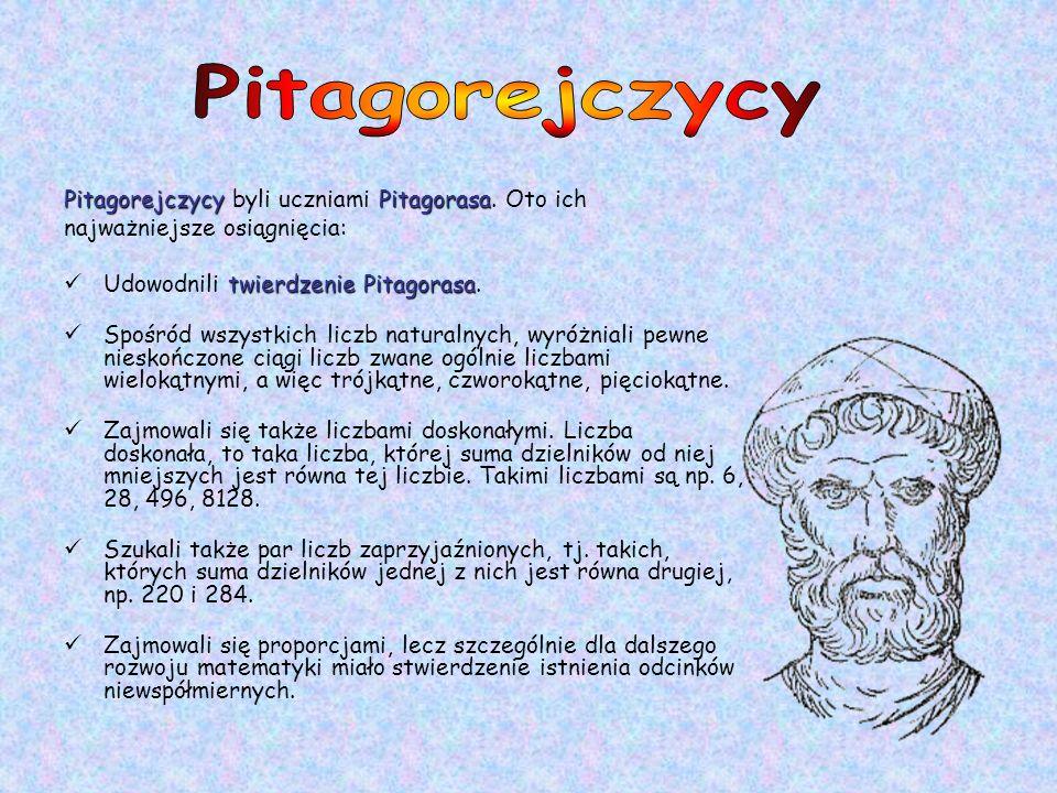 PitagorejczycyPitagorasa Pitagorejczycy byli uczniami Pitagorasa. Oto ich najważniejsze osiągnięcia: twierdzenie Pitagorasa Udowodnili twierdzenie Pit