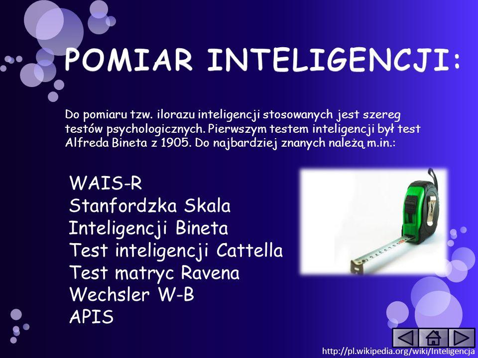http://pl.wikipedia.org/wiki/Test_inteligencji Prawzorem współczesnych testów IQ jest Skala Inteligencji Bineta-Simona (którego późniejszą wersją jest test Stanford-Bineta) stworzona przez twórcę pojęcia wieku umysłowego Alfreda Bineta w 1905.