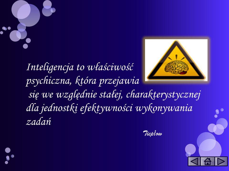 Inteligencja to właściwość psychiczna, która przejawia się we względnie stałej, charakterystycznej dla jednostki efektywności wykonywania zadań Tiep ł