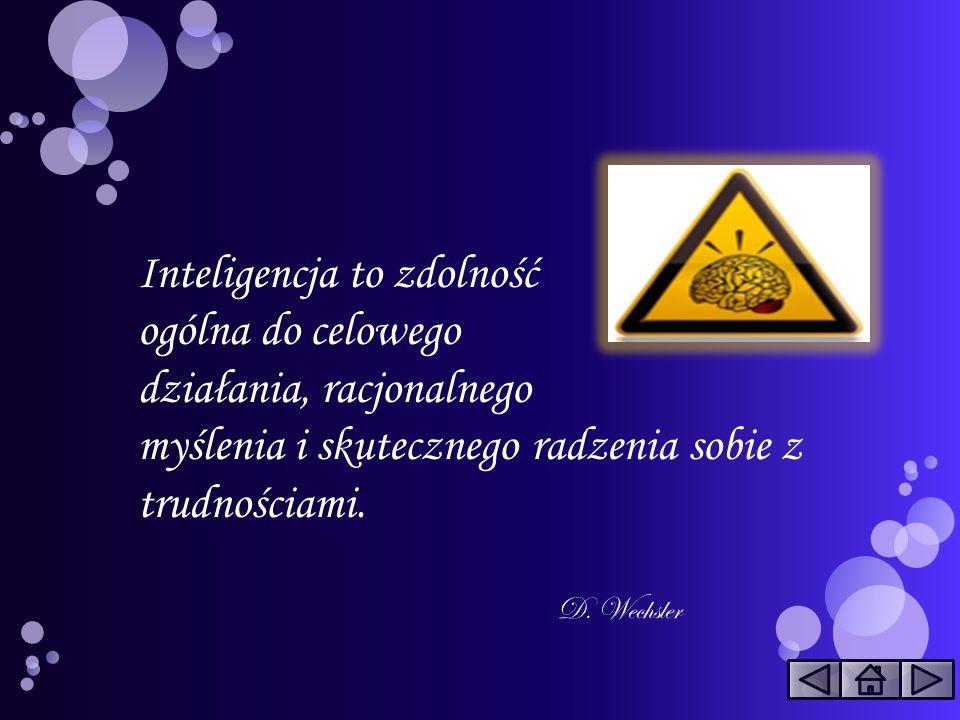 Inteligencja to zdolność ogólna do celowego działania, racjonalnego myślenia i skutecznego radzenia sobie z trudnościami. D. Wechsler