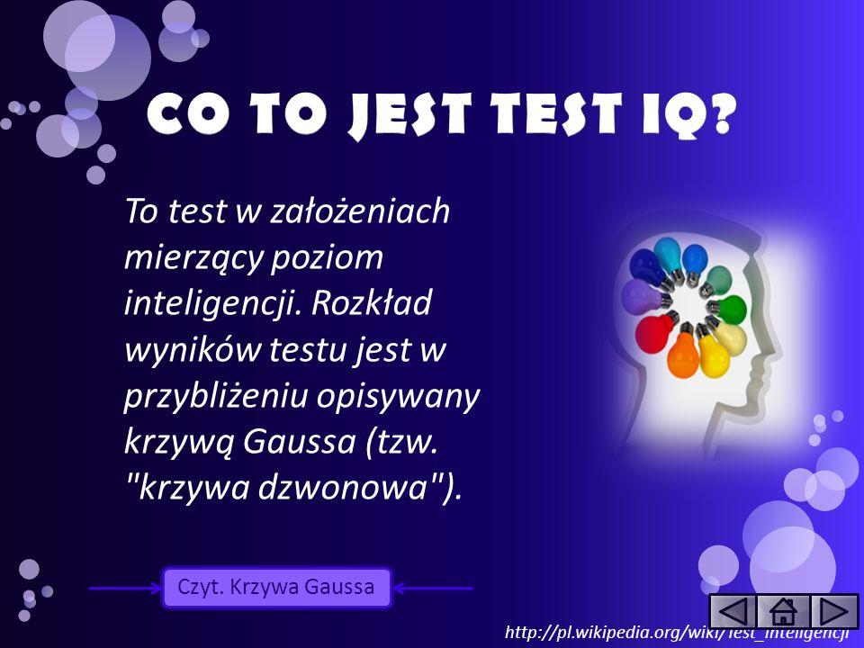 http://pl.wikipedia.org/wiki/Test_inteligencji To test w założeniach mierzący poziom inteligencji. Rozkład wyników testu jest w przybliżeniu opisywany