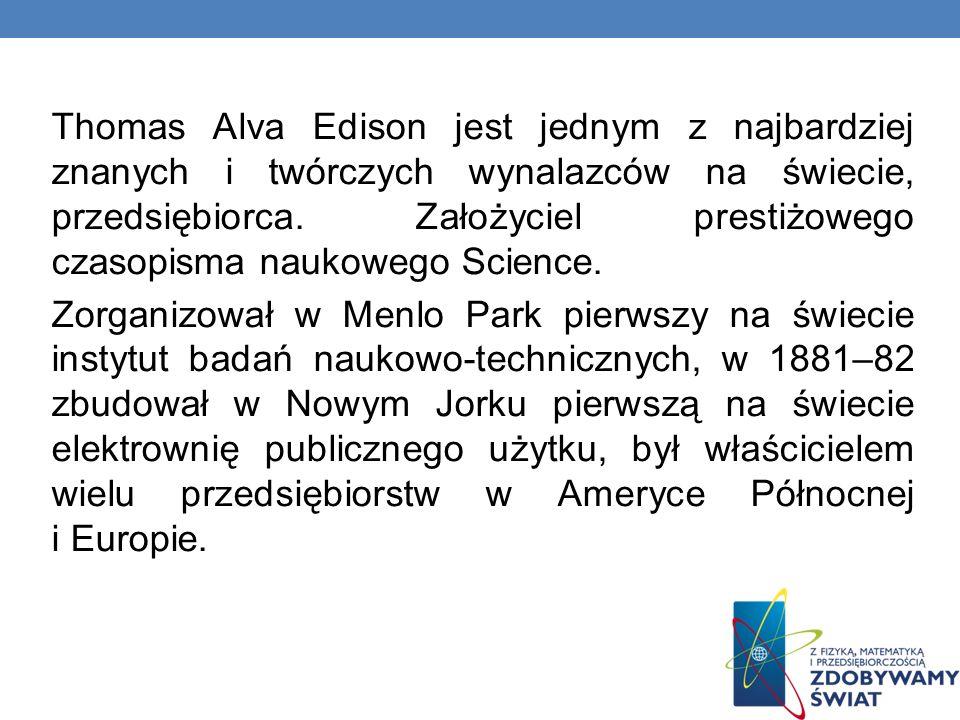 Thomas Alva Edison jest jednym z najbardziej znanych i twórczych wynalazców na świecie, przedsiębiorca. Założyciel prestiżowego czasopisma naukowego S