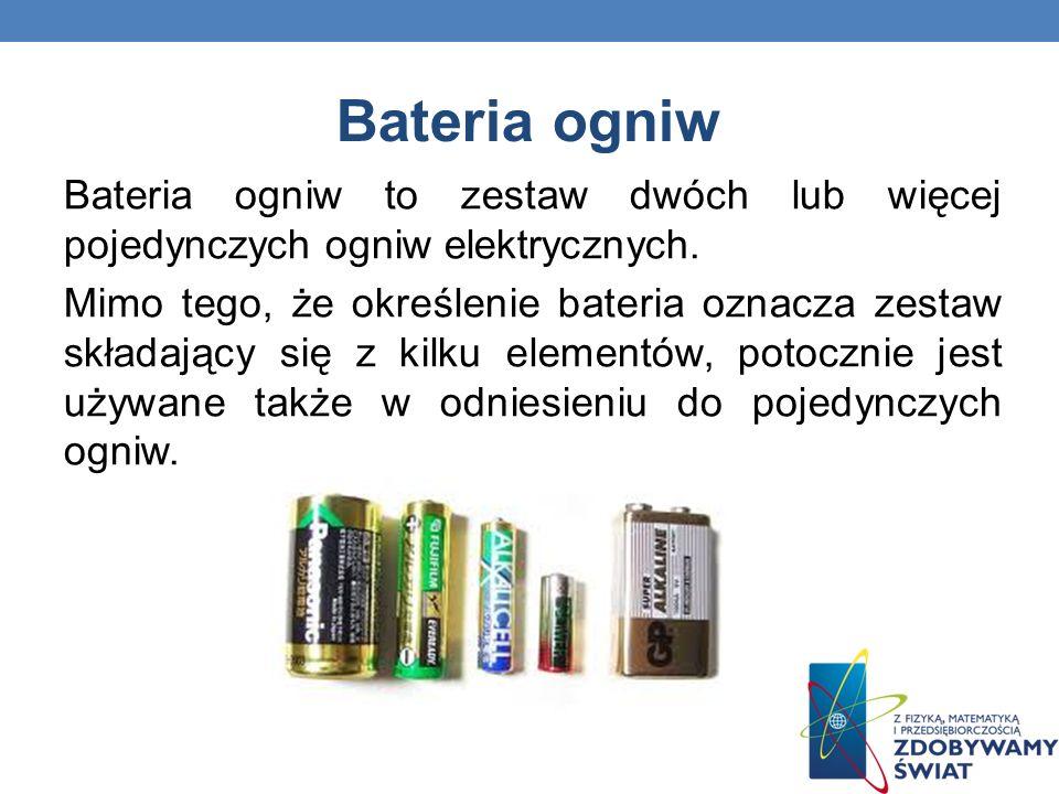 Bateria ogniw Bateria ogniw to zestaw dwóch lub więcej pojedynczych ogniw elektrycznych. Mimo tego, że określenie bateria oznacza zestaw składający si