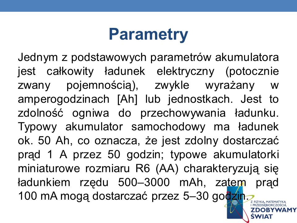 Parametry Jednym z podstawowych parametrów akumulatora jest całkowity ładunek elektryczny (potocznie zwany pojemnością), zwykle wyrażany w amperogodzi