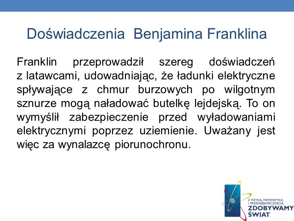Doświadczenia Benjamina Franklina Franklin przeprowadził szereg doświadczeń z latawcami, udowadniając, że ładunki elektryczne spływające z chmur burzo