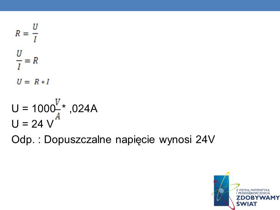 U = 1000 *,024A U = 24 V Odp. : Dopuszczalne napięcie wynosi 24V