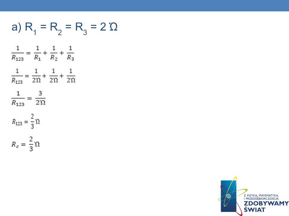 a) R 1 = R 2 = R 3 = 2 Ώ