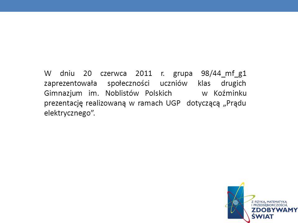 W dniu 20 czerwca 2011 r. grupa 98/44_mf_g1 zaprezentowała W W dniu 20 czerwca 2011 r. grupa 98/44_mf_g1 zaprezentowała społeczności uczniów klas drug