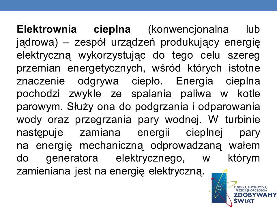 Elektrownia cieplna (konwencjonalna lub jądrowa) – zespół urządzeń produkujący energię elektryczną wykorzystując do tego celu szereg przemian energety