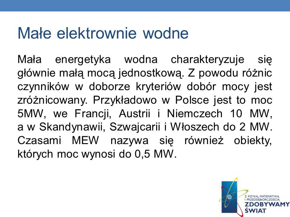 Małe elektrownie wodne Mała energetyka wodna charakteryzuje się głównie małą mocą jednostkową. Z powodu różnic czynników w doborze kryteriów dobór moc