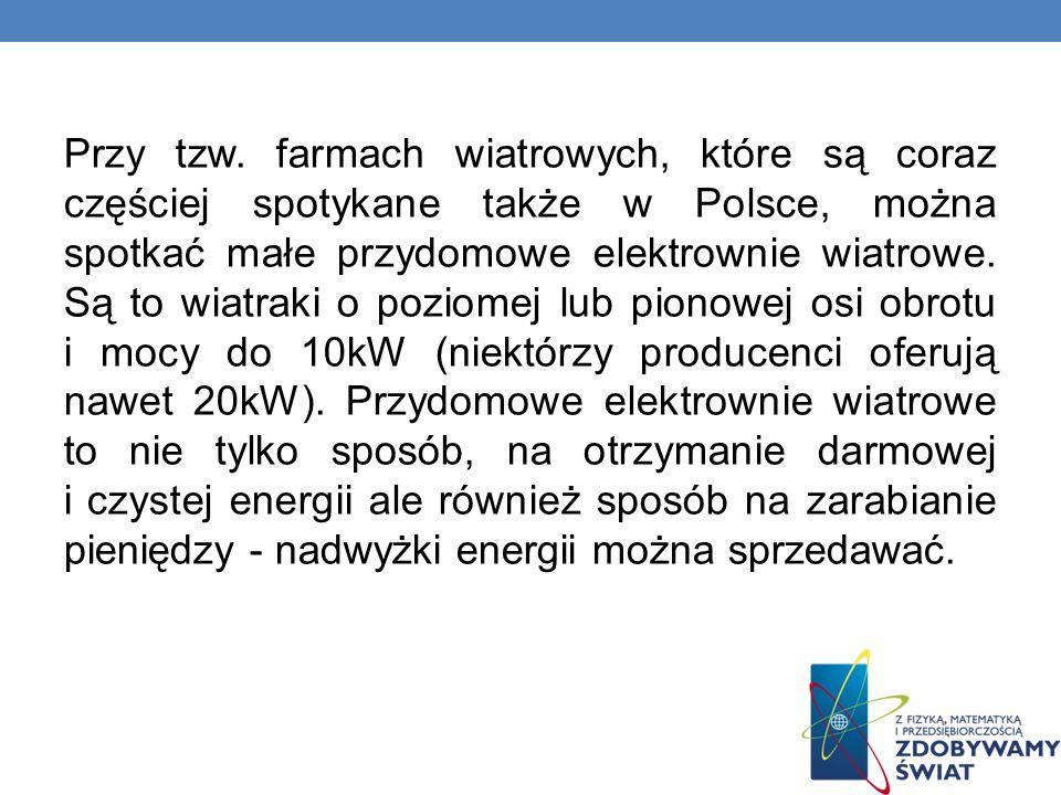 Przy tzw. farmach wiatrowych, które są coraz częściej spotykane także w Polsce, można spotkać małe przydomowe elektrownie wiatrowe. Są to wiatraki o p
