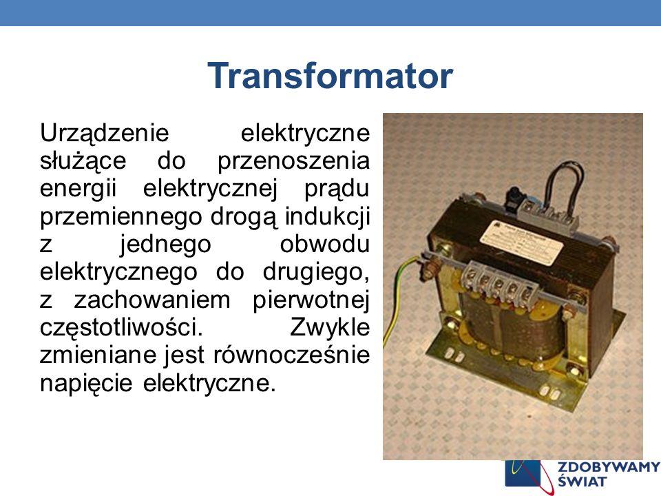 Transformator Urządzenie elektryczne służące do przenoszenia energii elektrycznej prądu przemiennego drogą indukcji z jednego obwodu elektrycznego do