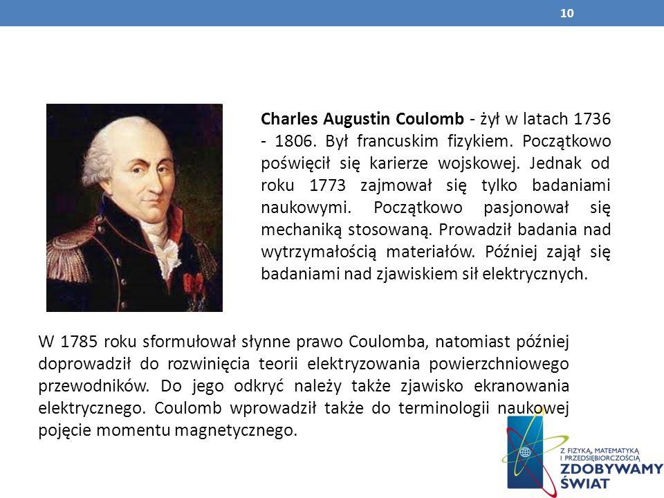 Charles Augustin Coulomb - żył w latach 1736 - 1806.