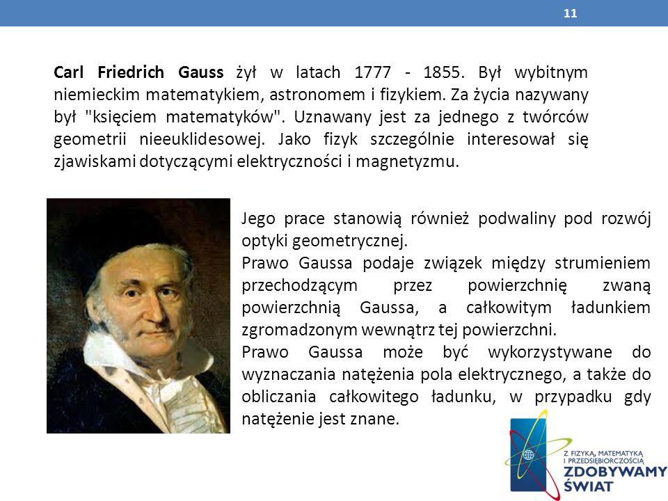 Carl Friedrich Gauss żył w latach 1777 - 1855.
