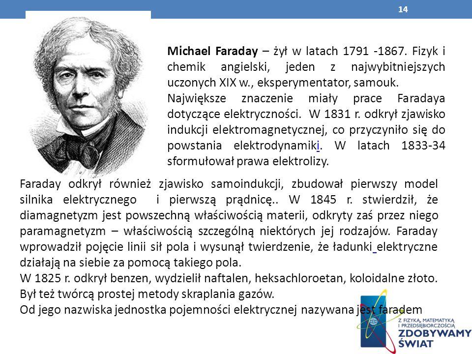 Michael Faraday – żył w latach 1791 -1867.