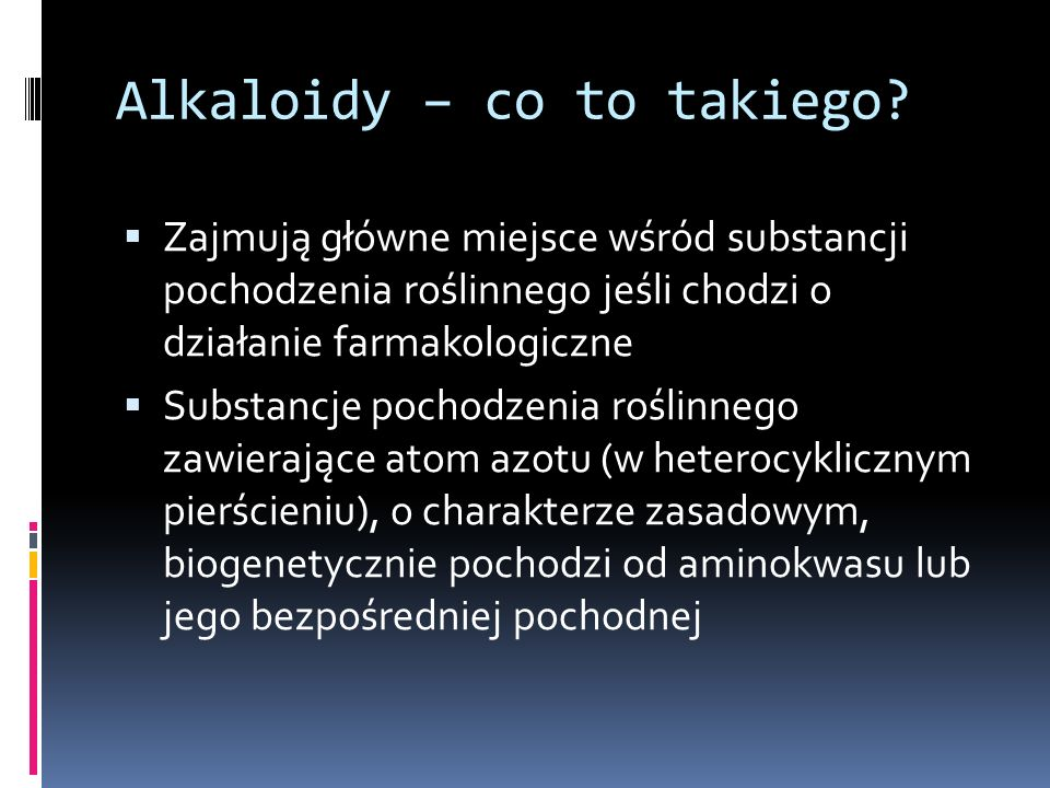 Podział alkaloidów na grupy Alkaloidy izochinolinowe Papaweryna Glaucyna Boldyna Krotonozyna Glaziowina Berberyna Noskapina Chelidonina Morfina Endorfiny i enkefaliny Kodeina Tebaina Emetyna Tubokuraryna