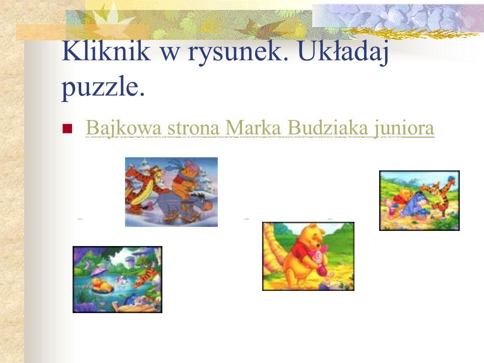 Kliknik w rysunek. Układaj puzzle. Bajkowa strona Marka Budziaka juniora Puchatkowe puzzle Wybierz jeden z obrazków, kliknij w niego lewym przyciskiem