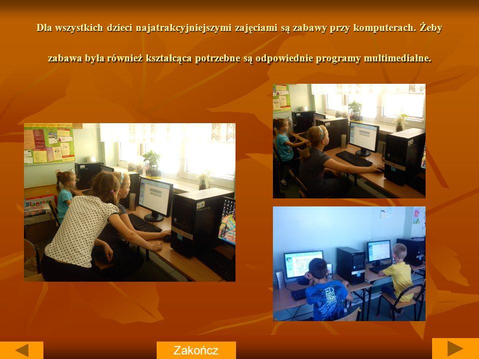 Dla wszystkich dzieci najatrakcyjniejszymi zajęciami są zabawy przy komputerach.