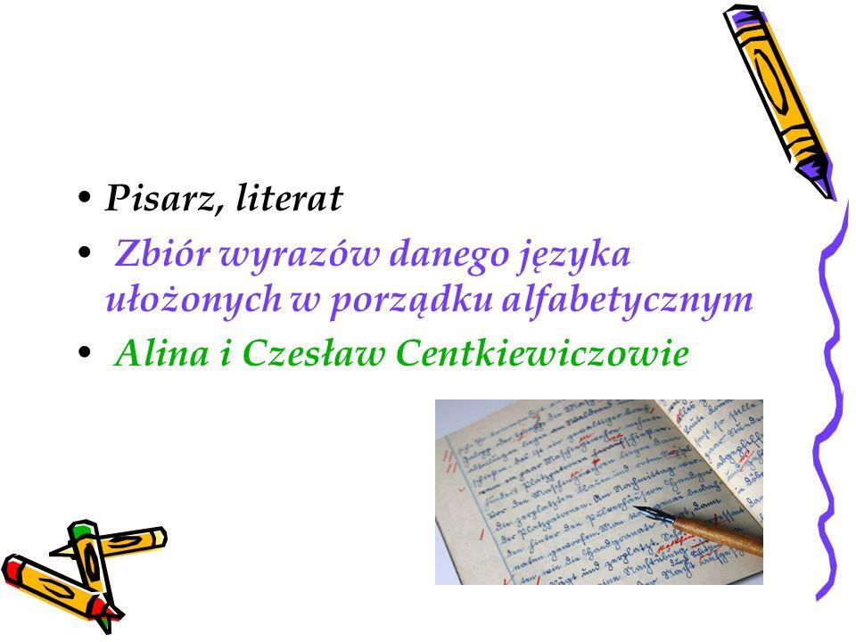 Pisarz, literat Zbiór wyrazów danego języka ułożonych w porządku alfabetycznym Alina i Czesław Centkiewiczowie