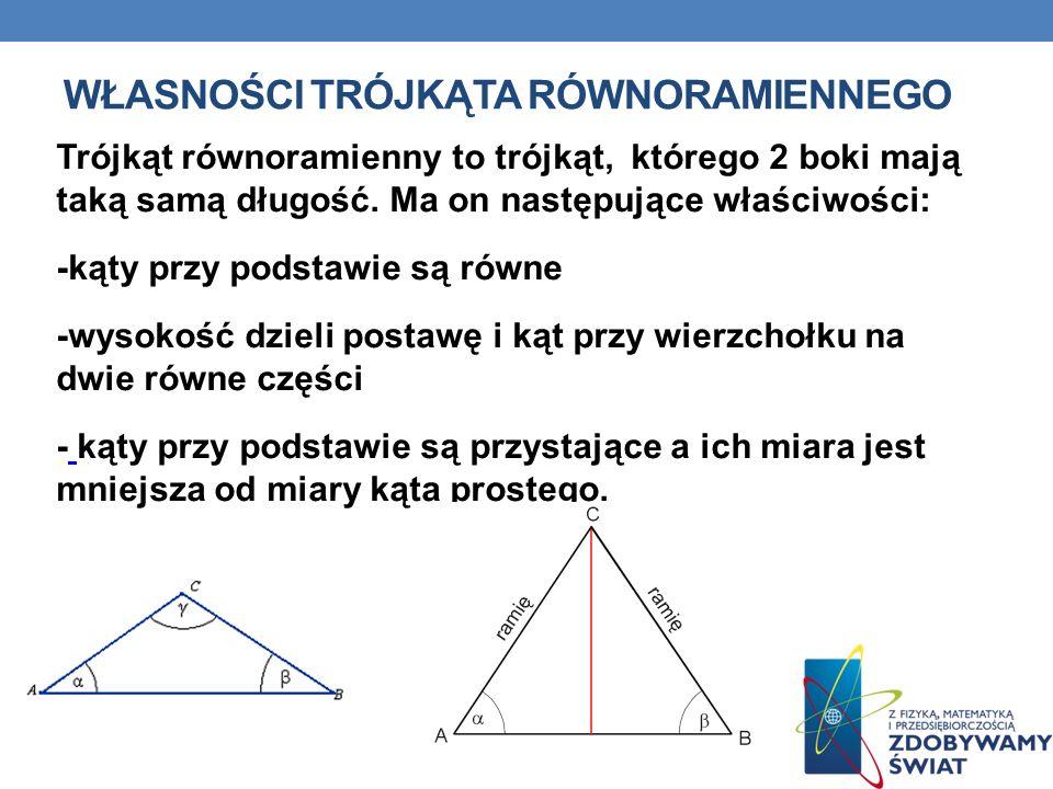 WŁASNOŚCI TRÓJKĄTA RÓWNORAMIENNEGO Trójkąt równoramienny to trójkąt, którego 2 boki mają taką samą długość. Ma on następujące właściwości: -kąty przy