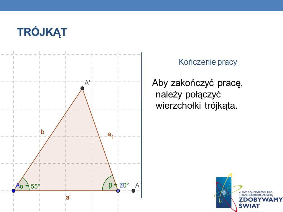 TRÓJKĄT Kończenie pracy Aby zakończyć pracę, należy połączyć wierzchołki trójkąta.