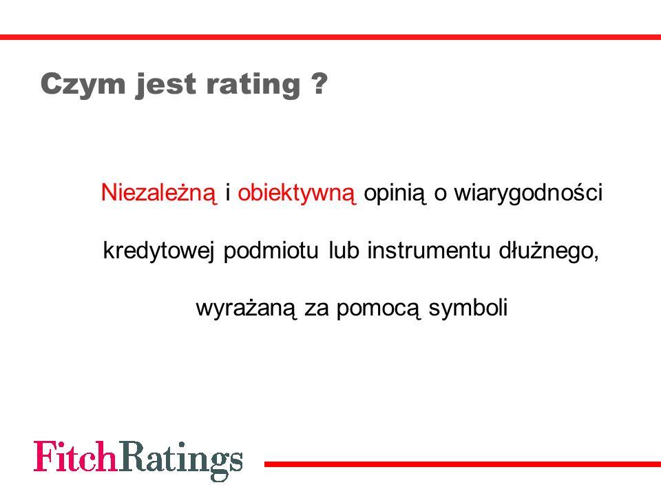 Czym jest rating ? Niezależną i obiektywną opinią o wiarygodności kredytowej podmiotu lub instrumentu dłużnego, wyrażaną za pomocą symboli