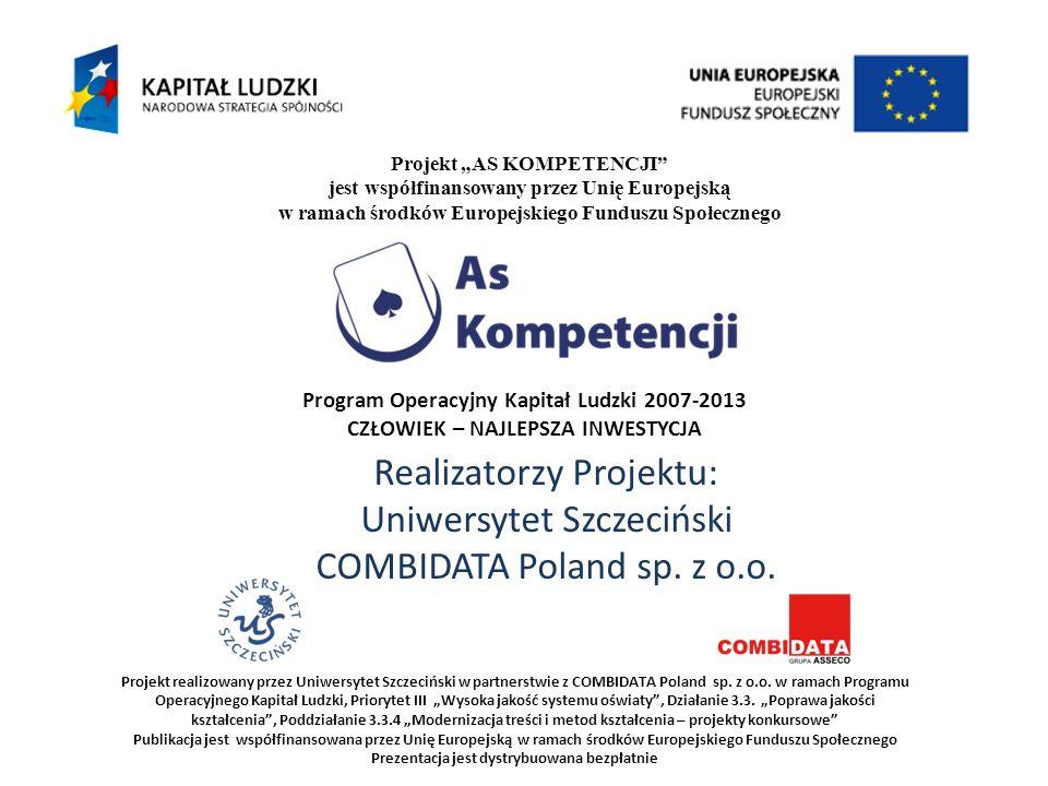 Projekt AS KOMPETENCJI jest współfinansowany przez Unię Europejską w ramach środków Europejskiego Funduszu Społecznego Projekt realizowany przez Uniwe